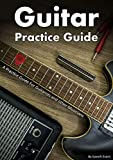 Guitar Practice Guide: A Practice Guide for Guitarists and other Musicians