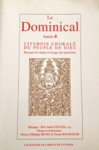 Liturgie chorale du peuple de Dieu : Le dominical, année B, Recueil de chants à l\'usage des paroisses
