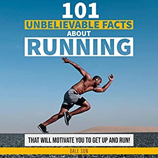 101 Unbelievable Facts About Running That Will Motivate You to Get Up and Run! cover art