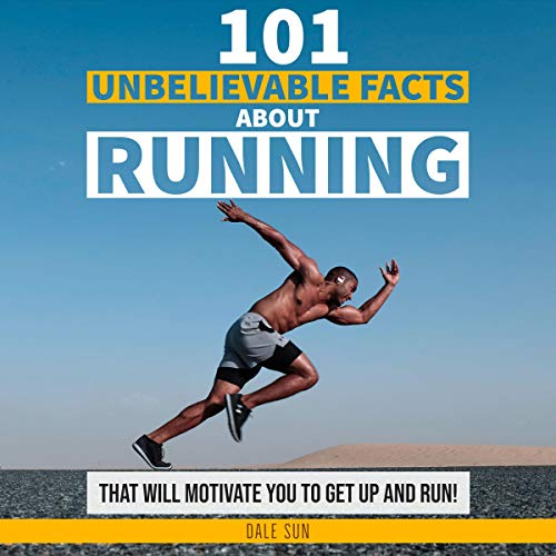 101 Unbelievable Facts About Running That Will Motivate You to Get Up and Run! audiobook cover art