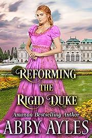 Reforming the Rigid Duke: A Clean & Sweet Regency Historical Romance Novel
