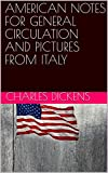 AMERICAN NOTES FOR GENERAL CIRCULATION AND PICTURES FROM ITALY (English Edition)