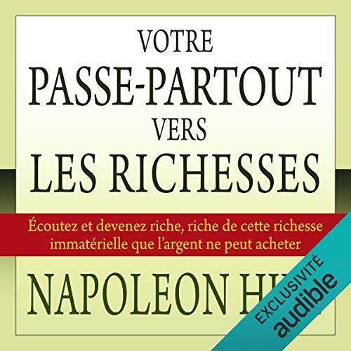 Votre passe-partout vers les richesses: Écoutez et devenez riche, riche de cette richesse immatérielle que l'argent ne peut acheter