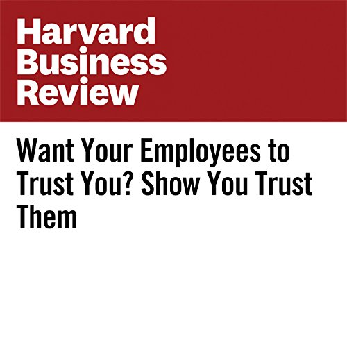 Want Your Employees to Trust You? Show You Trust Them audiobook cover art
