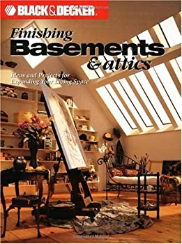 Black & Decker Finishing Basements & Attics  Ideas & Projects for Expanding Your Living Space