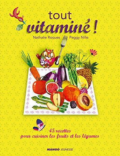 Tout vitaminé ! : 45 recettes pour cuisiner les fruits et les légumes