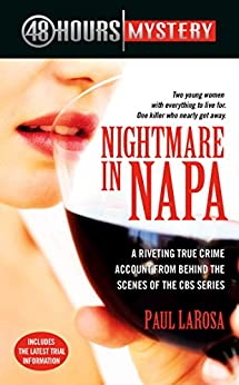 Nightmare in Napa: The Wine Country Murders (48 Hours Mystery) by [Paul LaRosa]