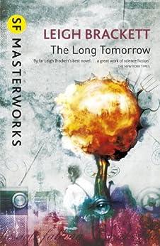 The Long Tomorrow (S.F. MASTERWORKS) by [Leigh Brackett]