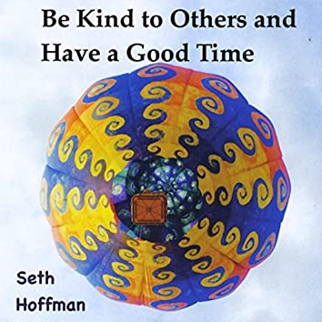Be Kind to Others and Have a Good Time