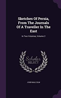 Sketches of Persia, from the Journals of a Traveller in the East: In Two Volumes, Volume 2