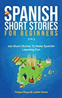 Spanish Short Stories For Beginners 2 In 1: 110 Short Stories To Make Spanish Learning Fun