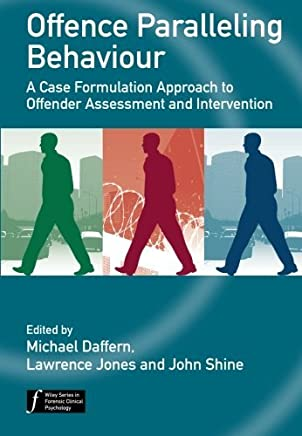 Offence Paralleling Behaviour: A Case Formulation Approach to Offender Assessment and Intervention (Wiley Series in Forensic Clinical Psychology) by Michael Daffern (Editor), Lawrence Linda Jones (Editor), John Shine (Editor) (28-Sep-2010) Paperback