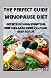 The Perfect Guide to Menopause Diet: Get Rid of Your Symptoms and Feel Like Your Younger Self Again