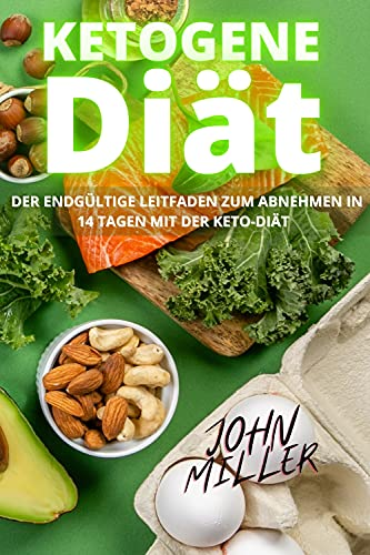 KETOGENE DIÄT: Der endgültige Leitfaden zum Abnehmen in 14 Tagen mit der Keto-Diät