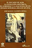 El Ducado de Alba. La evolución histórica, el Gobierno y la Hacienda de un Estado señorial (siglos XIV-XVI)