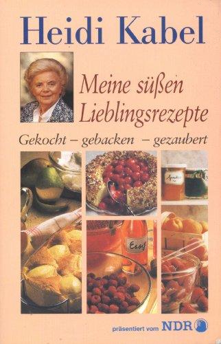 Meine süßen Lieblingsrezepte: Gekocht - Gebacken - Gezaubert (Präsentiert vom NDR mit vielen Farbabbildungen)