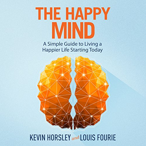 The Happy Mind: A Simple Guide to Living a Happier Life Starting Today audiobook cover art