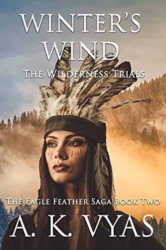 Winter's Wind: The Wilderness Trials (The Eagle Feather Saga Book 2) by [A.K. Vyas]