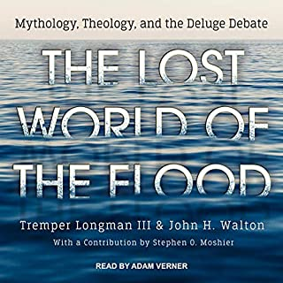 The Lost World of the Flood     Mythology, Theology, and the Deluge Debate              By:                                                                                                                                 Tremper Longman III,                                                                                        John H. Walton,                                                                                        Stephen O. Moshier - contributor                               Narrated by:                                                                                                                                 Adam Verner                      Length: 5 hrs and 25 mins     Not rated yet     Overall 0.0
