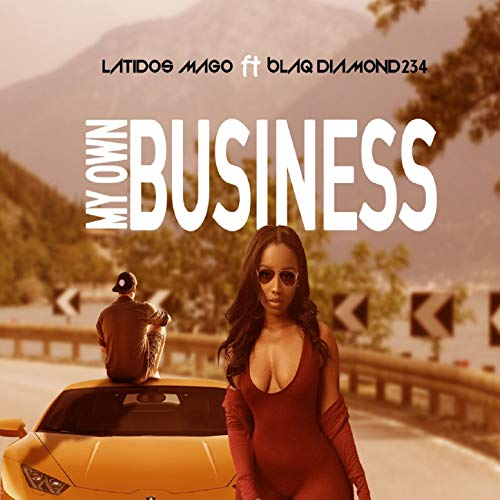 My Own Business (Feat. Blaq Diamond 234)