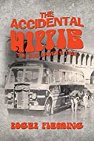 The Accidental Hippie: The Bus Driver's Tale