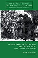 Philanthropy in British and American Fiction: Dickens, Hawthorne, Eliot and Howells (Edinburgh Studies in Transatlantic Literatures)
