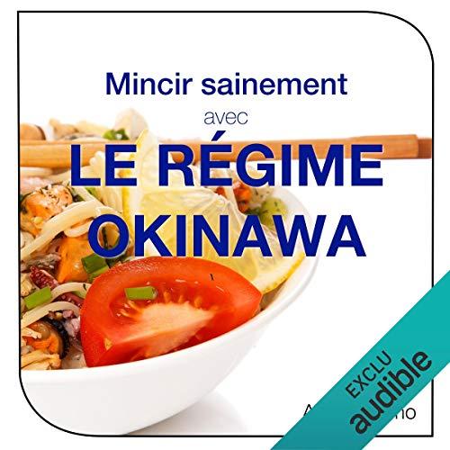 Mincir sainement avec le régime Okinawa audiobook cover art