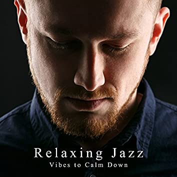 Relaxing Jazz Vibes to Calm Down
