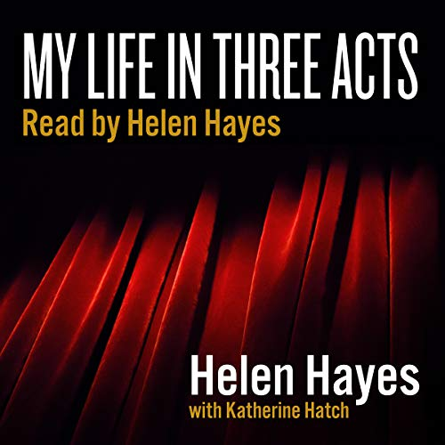 My Life in Three Acts                   By:                                                                                                                                 Helen Hayes                               Narrated by:                                                                                                                                 Helen Hayes                      Length: 2 hrs and 52 mins     24 ratings     Overall 4.5