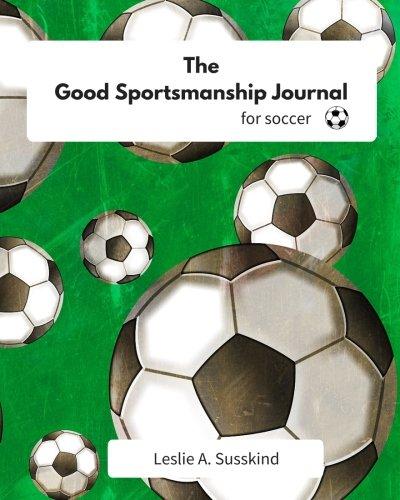 The Good Sportsmanship Journal for Soccer (The Good Sportsmanship Journals)