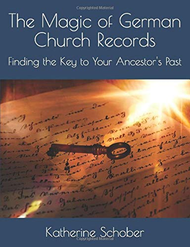 Compare Textbook Prices for The Magic of German Church Records: Finding the Key to Your Ancestor's Past  ISBN 9798613112098 by Schober, Katherine