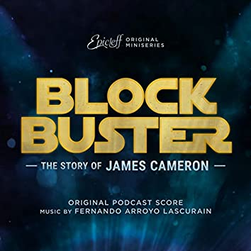 Blockbuster: The Story of James Cameron (Original Podcast Score)