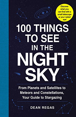 100 Things to See in the Night Sky: From Planets and Satellites to Meteors and Constellations, Your Guide to Stargazing (English Edition)