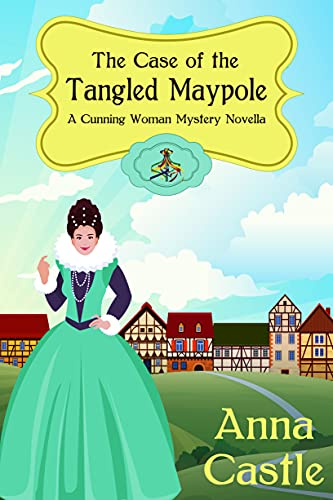 The Case of the Tangled Maypole (A Cunning Woman Mystery Book 2) by [Anna Castle]