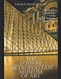 The Louvre and the Metropolitan Museum of Art: The History and Works of the Top Art Museums in the World