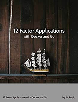 [Tit Petric]の12 Factor Applications with Docker and Go (English Edition)