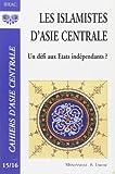 Les islamistes d'Asie centrale - Un défi aux Etats indépendants