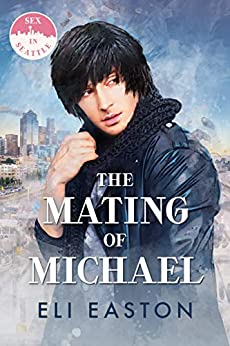 The Mating of Michael (Sex in Seattle Book 3) by [Eli Easton]