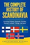 The Complete History of Scandinavia: Covering Finland, Denmark, Sweden, Norway, Iceland, Vikings, and more