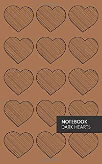 Dark Hearts Notebook: (Brown Edition) Fun notebook 96 ruled/lined pages (5x8 inches / 12.7x20.3cm / Junior Legal Pad / Nea...