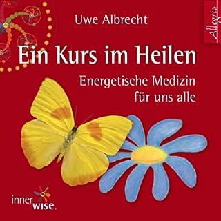 Ein Kurs im Heilen     Energetische Medizin für uns alle              Autor:                                                                                                                                 Uwe Albrecht                               Sprecher:                                                                                                                                 Susanne Aernecke,                                                                                        Claus Brockmeyer                      Spieldauer: 2 Std. und 21 Min.     37 Bewertungen     Gesamt 4,3