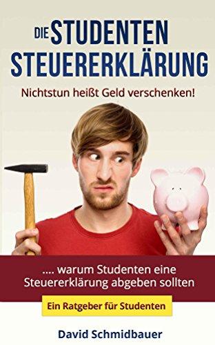 Die Studentensteuererklärung - Nichtstun heißt Geld verschenken (ein Steuerratgeber für Studenten - Steuern sparen für Studenten)