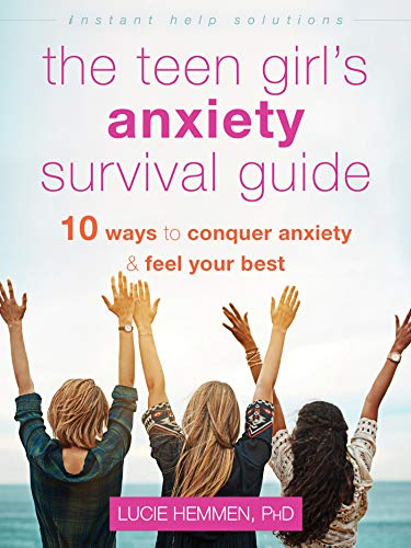 The Teen Girl's Anxiety Survival Guide: Ten Ways to Conquer Anxiety and Feel Your Best (The Instant Help Solutions Series)