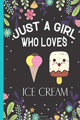 Just A Girl Who Loves Ice Cream: Cute Ice Cream Notebook, Lined Journal For Writing Notes, Ice Cream Gifts Notebook For Women, Notebook Journal Gift For Girls and Women