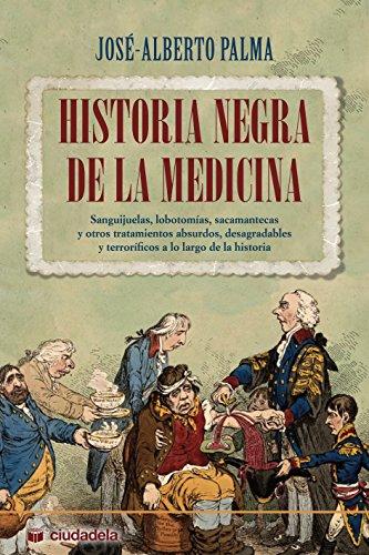 Historia negra de la medicina: Sanguijuelas, lobotomías, sacamantecas y otros tratamientos absurdos