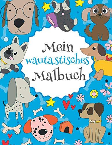 Mein wautastisches Malbuch: Das wunderschöne Hunde-Malbuch für Kinder ab 8 Jahren zum Ausmalen und Entspannen.