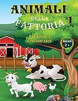 Animali della Fattoria Libro da Colorare Anni 2+: La campagna, i suoi animali e le sue storie. Disegnare una vera fattoria per scoprire le meraviglie della natura. 50 belle immagini da colorare