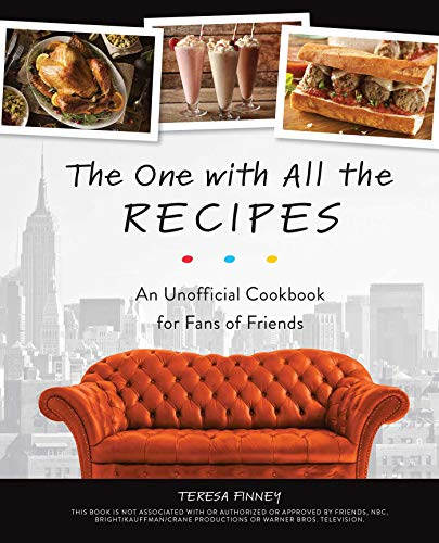 The One with All the Recipes: An Unofficial Cookbook for Fans of Friends