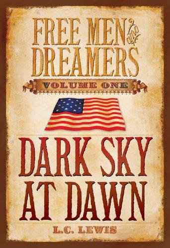 Free Men and Dreamers, Volume 1: Dark Sky At Dawn by [L. C. Lewis]