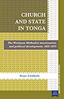 Church and State in Tonga: The Wesleyan Methodist Missionaries and Political Development, 1822-1875 (Pacific Studies)